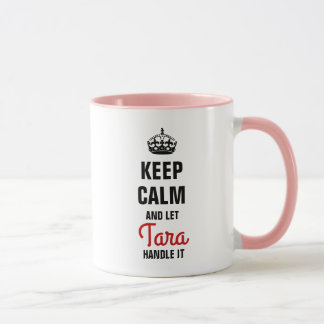 Keep Calm and let Tara handle it Mug