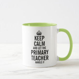 Keep calm and let the Primary Teacher handle it Mug