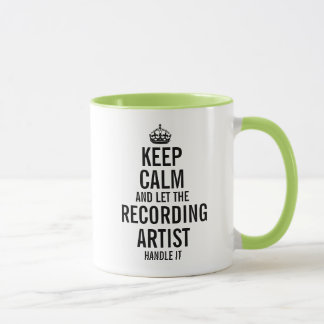 Keep calm and let the Recording Artist handle it Mug