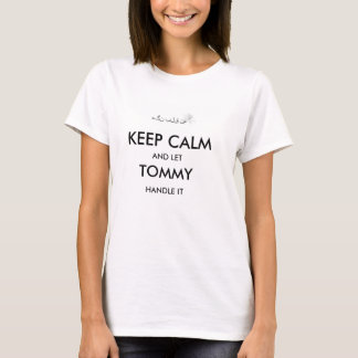 Keep Calm and let Tommy handle it T-Shirt