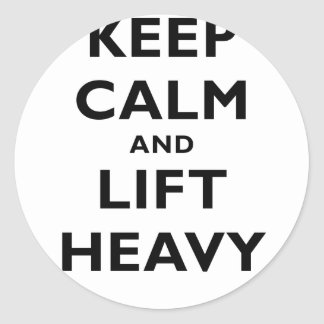 Keep Calm and Lift Heavy Classic Round Sticker
