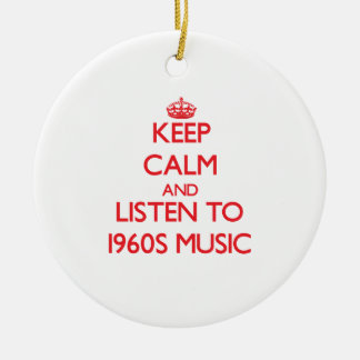 Keep calm and listen to 1960S MUSIC Ornament