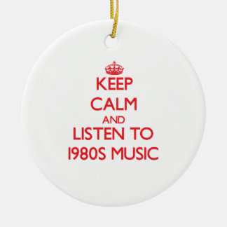 Keep calm and listen to 1980S MUSIC Ornament