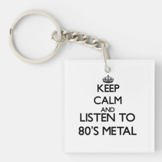 Keep calm and listen to 80'S METAL Acrylic Key Chains