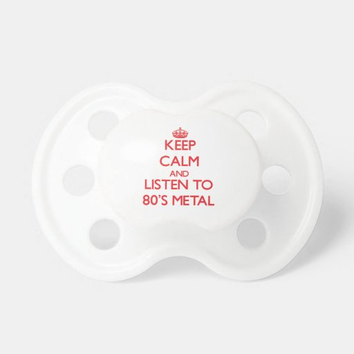 Keep calm and listen to 80'S METAL Pacifiers