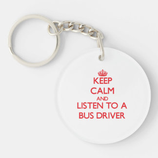 Keep Calm and Listen to a Bus Driver Double-Sided Round Acrylic Keychain