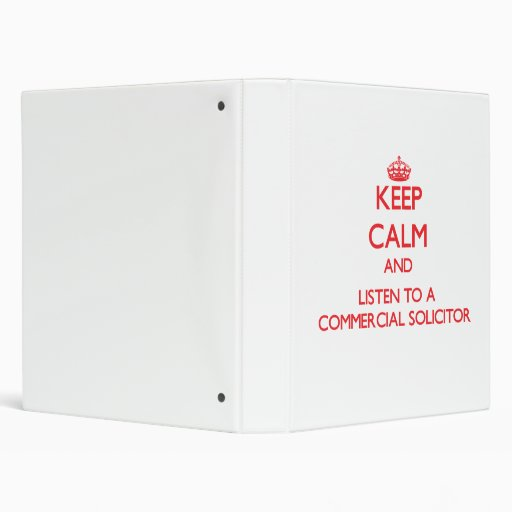 Keep Calm and Listen to a Commercial Solicitor 3 Ring Binder