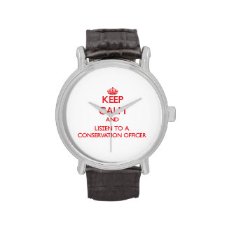 Keep Calm and Listen to a Conservation Officer Wrist Watch