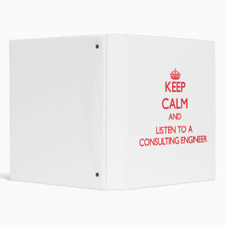 Keep Calm and Listen to a Consulting Engineer Vinyl Binder