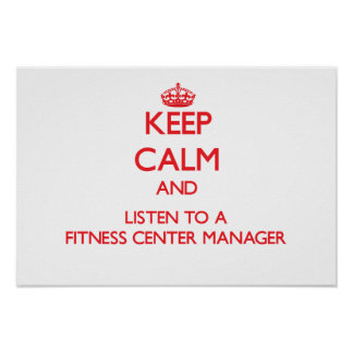 Keep Calm and Listen to a Fitness Center Manager Poster