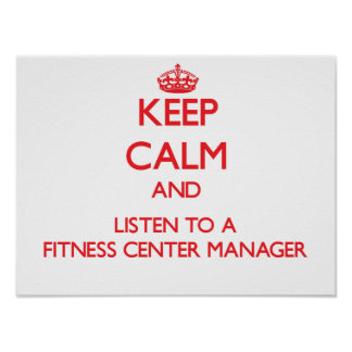 Keep Calm and Listen to a Fitness Center Manager Print