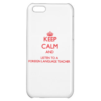 Keep Calm and Listen to a Foreign Language Teacher Cover For iPhone 5C