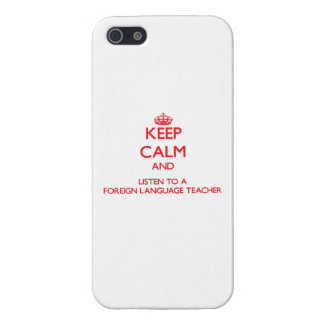 Keep Calm and Listen to a Foreign Language Teacher Cases For iPhone 5