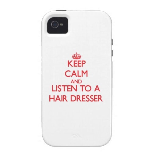 Keep Calm and Listen to a Hair Dresser Case For The iPhone 4