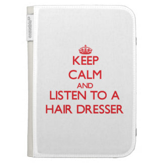 Keep Calm and Listen to a Hair Dresser Kindle Case