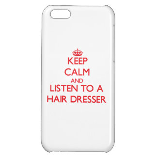 Keep Calm and Listen to a Hair Dresser Cover For iPhone 5C