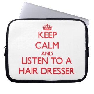 Keep Calm and Listen to a Hair Dresser Computer Sleeves