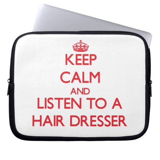 Keep Calm and Listen to a Hair Dresser Computer Sleeves