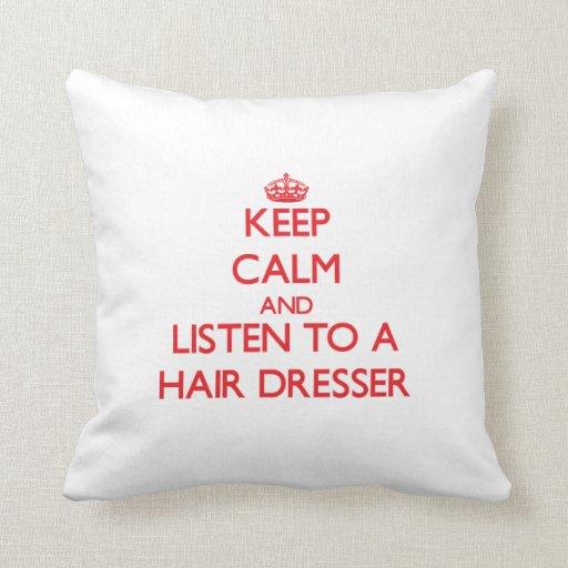 Keep Calm and Listen to a Hair Dresser Pillows
