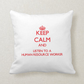 Keep Calm and Listen to a Human Resource Worker Throw Pillow