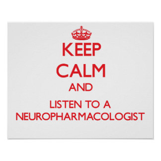 Keep Calm and Listen to a Neuropharmacologist Poster