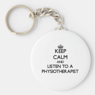 Keep Calm and Listen to a Physioarapist Basic Round Button Keychain