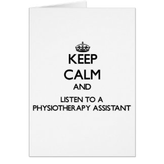 Keep Calm and Listen to a Physioarapy Assistant Card