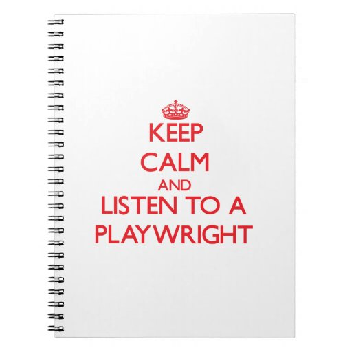 Keep Calm and Listen to a Playwright Spiral Notebook