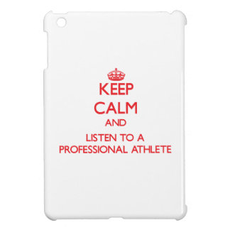 Keep Calm and Listen to a Professional Athlete Case For The iPad Mini