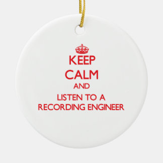 Keep Calm and Listen to a Recording Engineer Ceramic Ornament