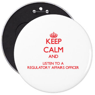 Keep Calm and Listen to a Regulatory Affairs Offic Buttons