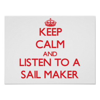 Keep Calm and Listen to a Sail Maker Poster