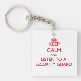 Keep Calm and Listen to a Security Guard Single-Sided Square Acrylic Keychain