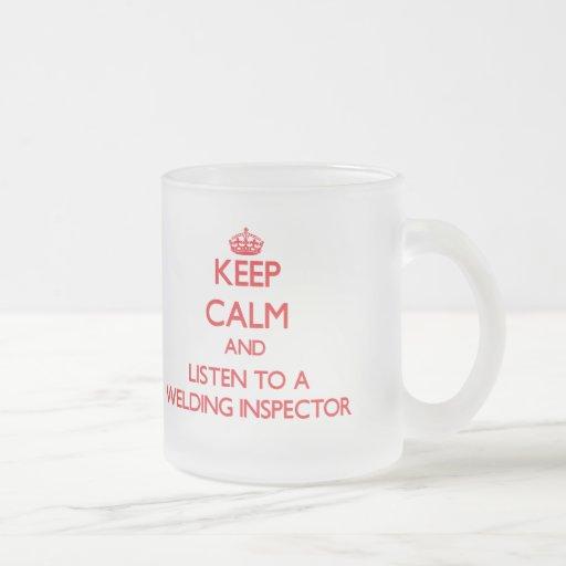 Keep Calm and Listen to a Welding Inspector Mug