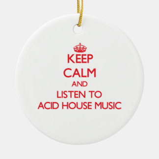 Keep calm and listen to ACID HOUSE MUSIC Ornament
