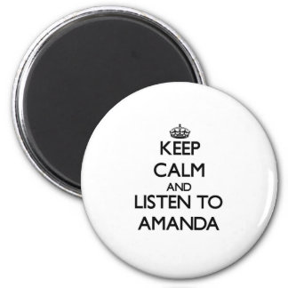 Keep Calm and listen to Amanda 2 Inch Round Magnet