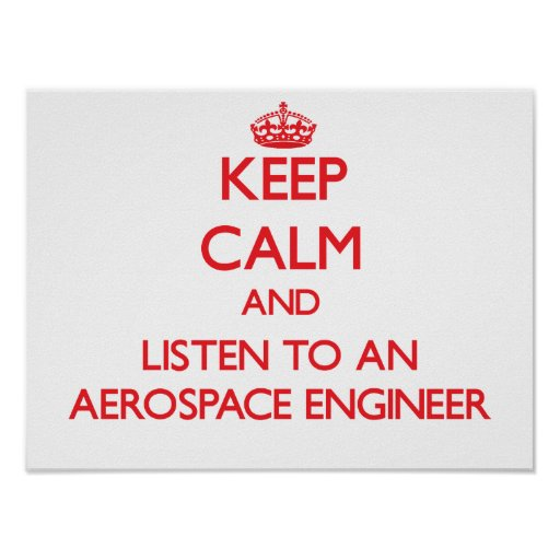 Keep Calm and Listen to an Aerospace Engineer Posters