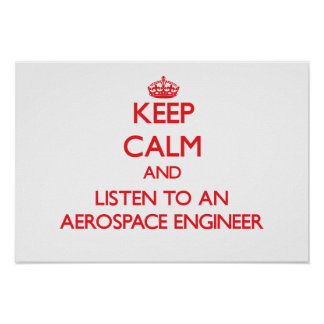Keep Calm and Listen to an Aerospace Engineer Print