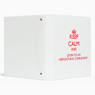 Keep Calm and Listen to an Agricultural Consultant 3 Ring Binders