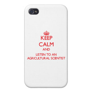 Keep Calm and Listen to an Agricultural Scientist iPhone 4 Cases