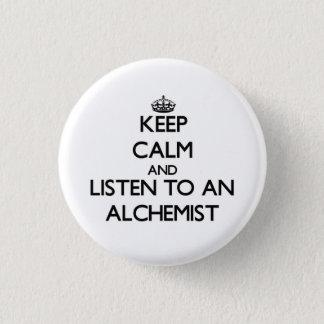 Keep Calm and Listen to an Alchemist 1 Inch Round Button