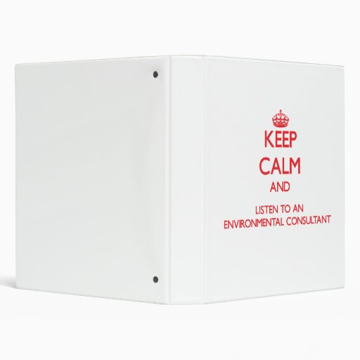 Keep Calm and Listen to an Environmental Consultan Vinyl Binders