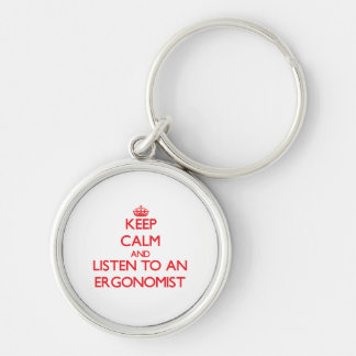 Keep Calm and Listen to an Ergonomist Silver-Colored Round Keychain
