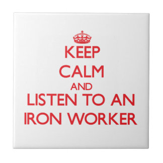 Keep Calm and Listen to an Iron Worker Ceramic Tiles