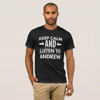 Keep Calm and listen to Andrew T-Shirt