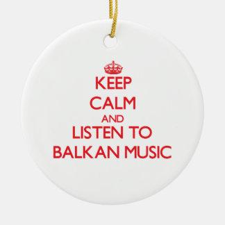 Keep calm and listen to BALKAN MUSIC Christmas Tree Ornament