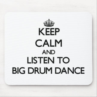 Keep calm and listen to BIG DRUM DANCE Mouse Pads