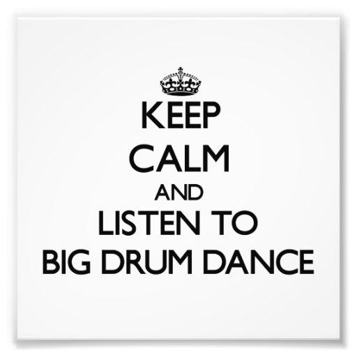 Keep calm and listen to BIG DRUM DANCE Photo Art