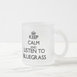 Keep calm and listen to BLUEGRASS Frosted Glass Coffee Mug