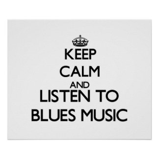 Keep calm and listen to BLUES MUSIC Print